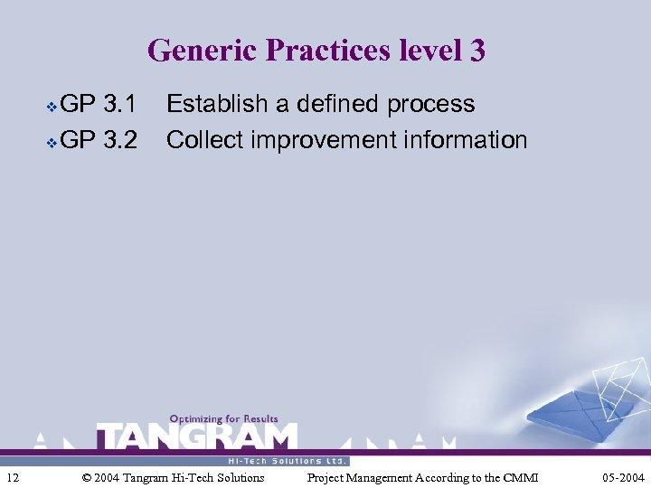 Generic Practices level 3 GP 3. 1 v GP 3. 2 v 12 Establish