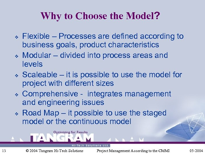 Why to Choose the Model? v v v 13 Flexible – Processes are defined