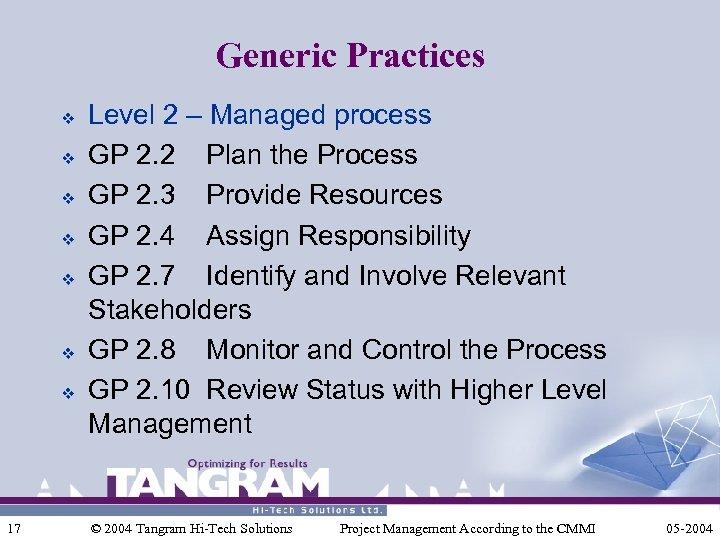 Generic Practices v v v v 17 Level 2 – Managed process GP 2.