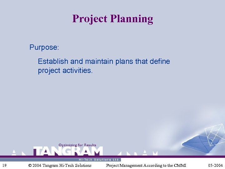Project Planning Purpose: Establish and maintain plans that define project activities. 19 © 2004
