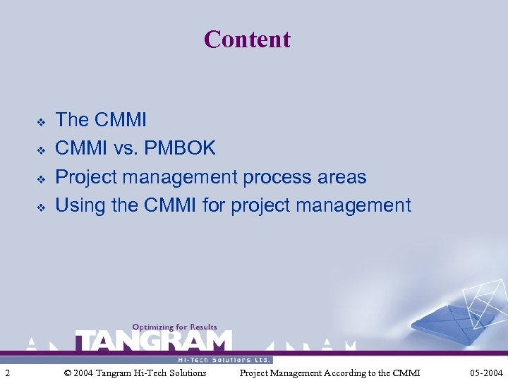 Content v v 2 The CMMI vs. PMBOK Project management process areas Using the