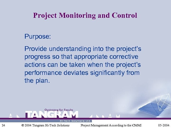 Project Monitoring and Control Purpose: Provide understanding into the project's progress so that appropriate