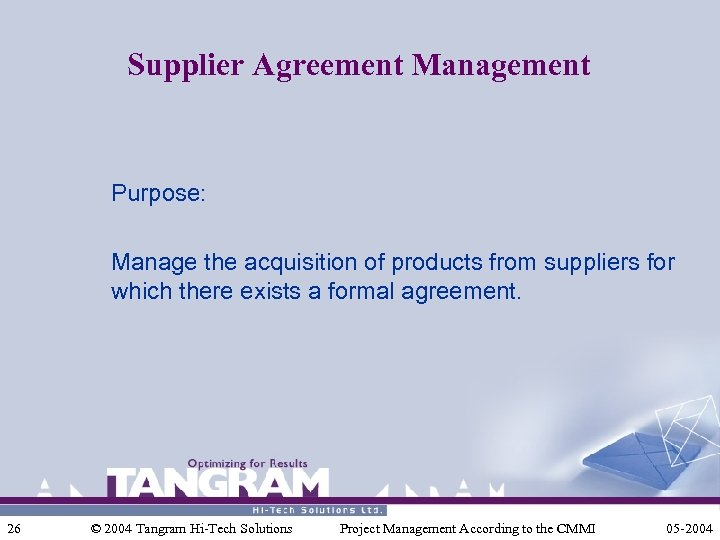 Supplier Agreement Management Purpose: Manage the acquisition of products from suppliers for which there