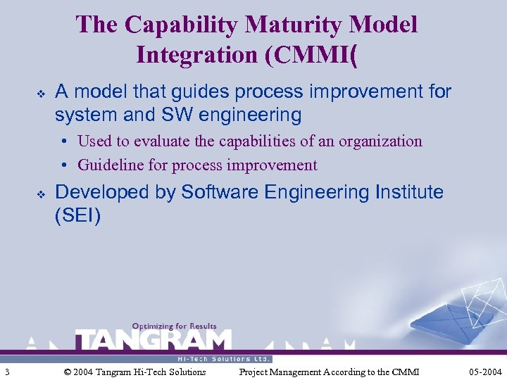 The Capability Maturity Model Integration (CMMI( v A model that guides process improvement for