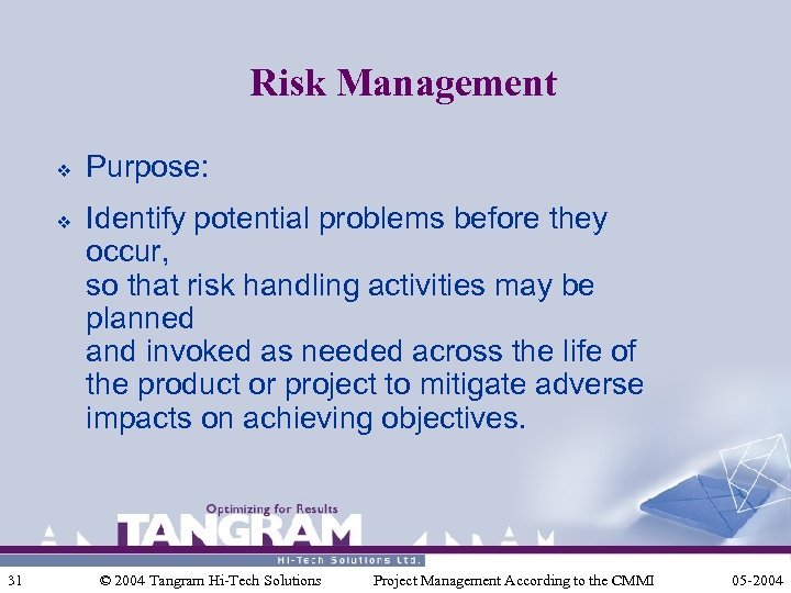 Risk Management v v 31 Purpose: Identify potential problems before they occur, so that