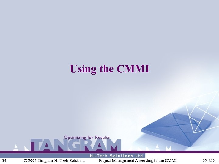 Using the CMMI 34 © 2004 Tangram Hi-Tech Solutions Project Management According to the