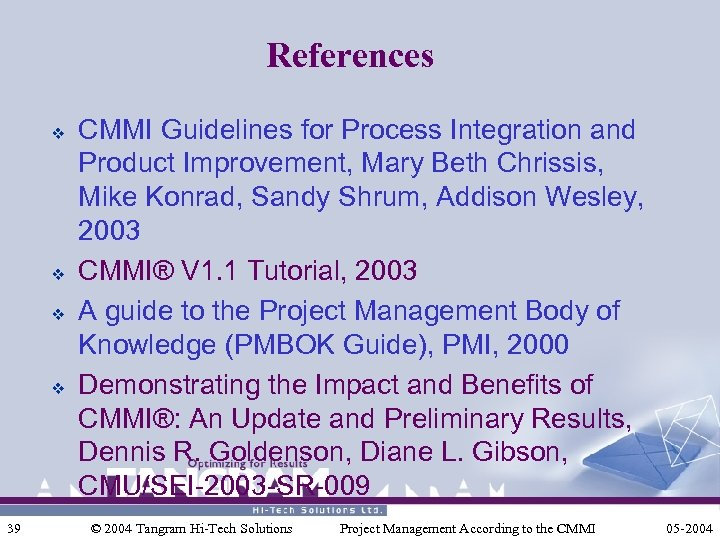References v v 39 CMMI Guidelines for Process Integration and Product Improvement, Mary Beth
