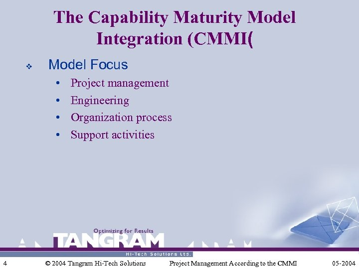 The Capability Maturity Model Integration (CMMI( v Model Focus • • 4 Project management