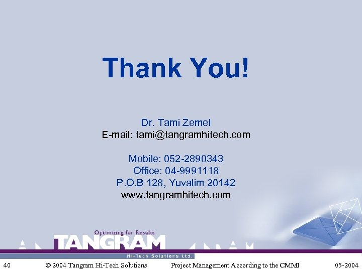 Thank You! Dr. Tami Zemel E-mail: tami@tangramhitech. com Mobile: 052 -2890343 Office: 04 -9991118