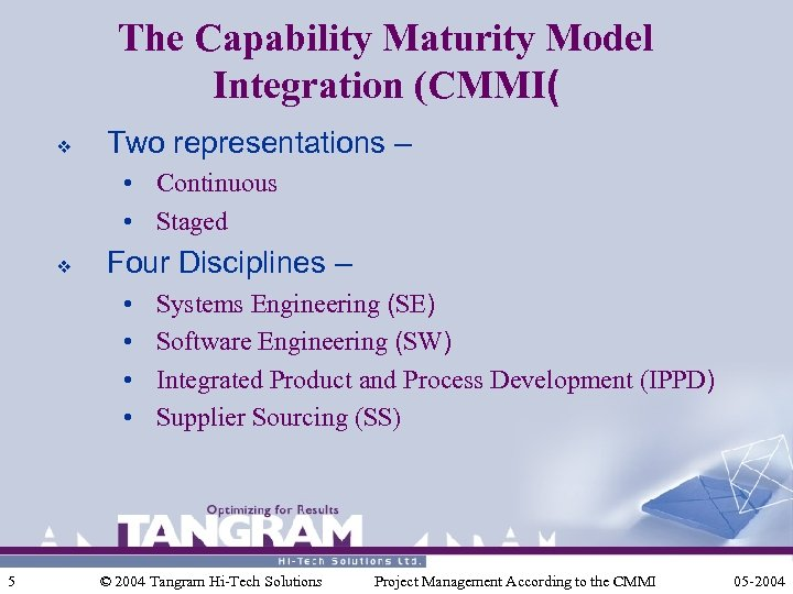 The Capability Maturity Model Integration (CMMI( v Two representations – • Continuous • Staged