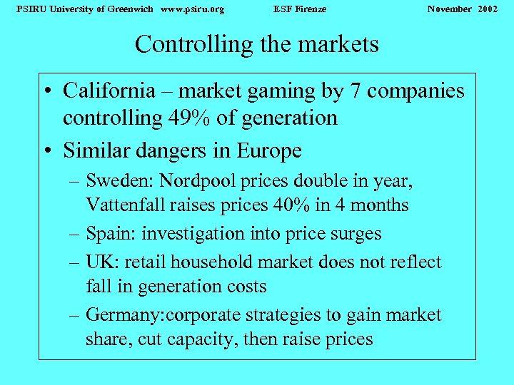 PSIRU University of Greenwich www. psiru. org ESF Firenze November 2002 Controlling the markets