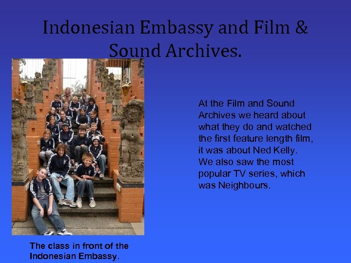 Indonesian Embassy and Film & Sound Archives. At the Film and Sound Archives we