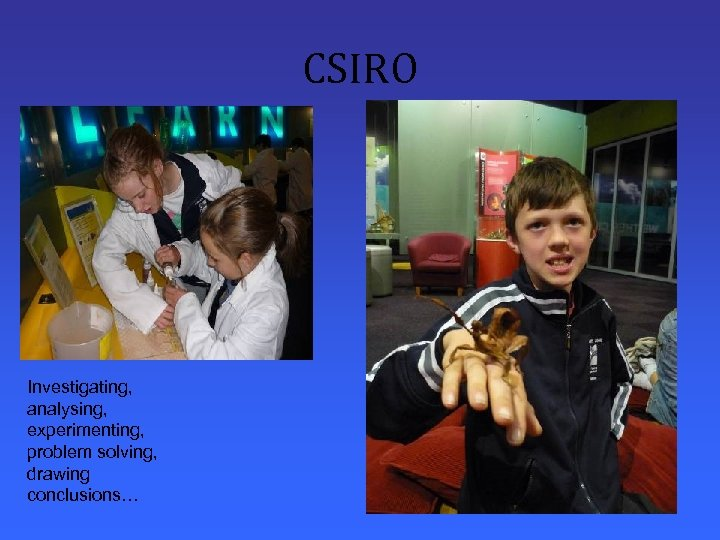 CSIRO Investigating, analysing, experimenting, problem solving, drawing conclusions…