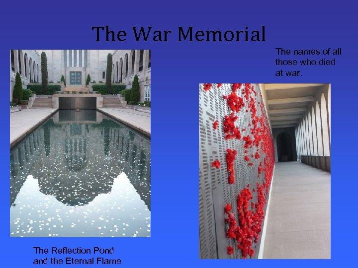 The War Memorial The names of all those who died at war. The Reflection