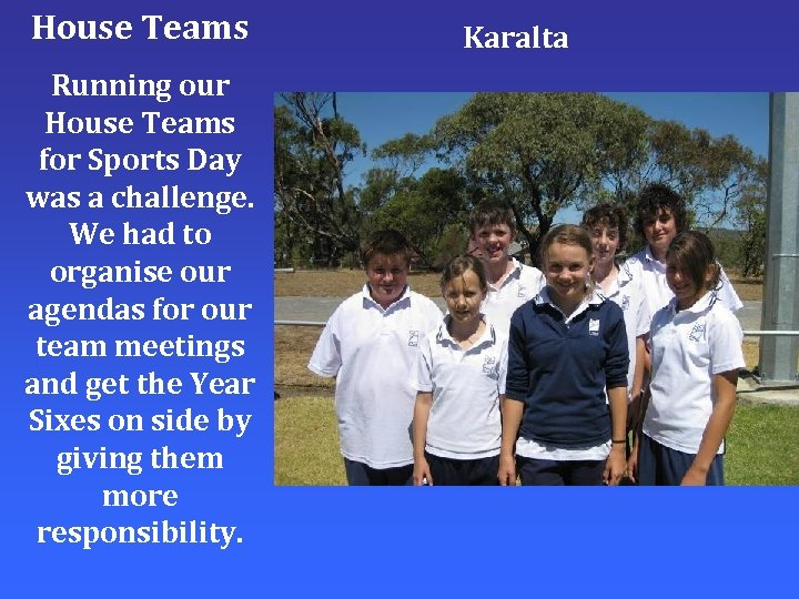House Teams Running our House Teams for Sports Day was a challenge. We had