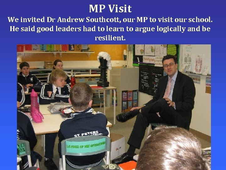 MP Visit We invited Dr Andrew Southcott, our MP to visit our school. He
