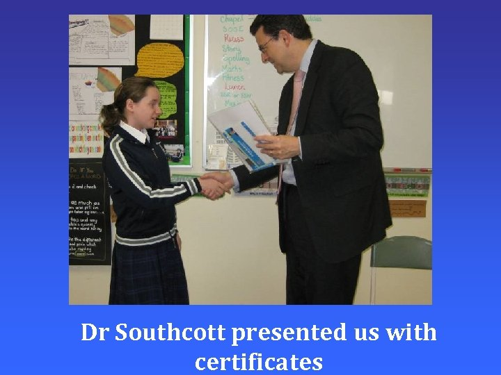 Dr Southcott presented us with certificates