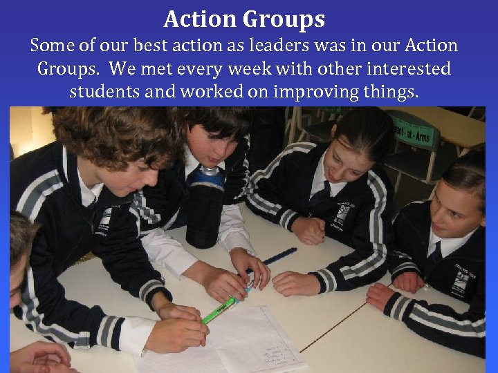 Action Groups Some of our best action as leaders was in our Action Groups.