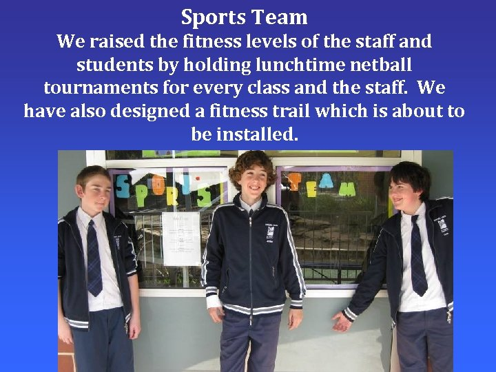 Sports Team We raised the fitness levels of the staff and students by holding
