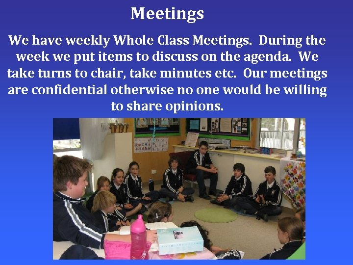 Meetings We have weekly Whole Class Meetings. During the week we put items to