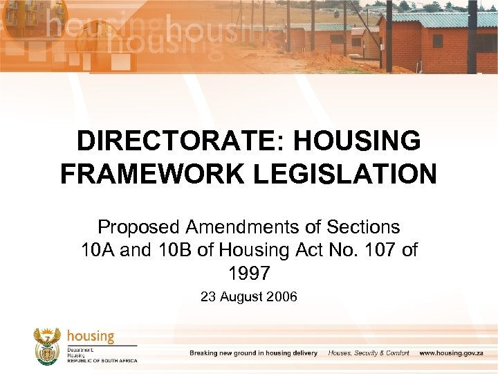 DIRECTORATE: HOUSING FRAMEWORK LEGISLATION Proposed Amendments of Sections 10 A and 10 B of