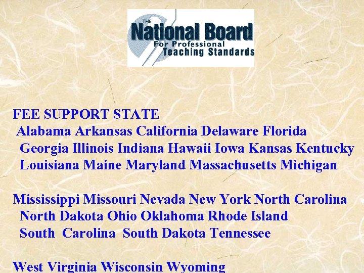 FEE SUPPORT STATE Alabama Arkansas California Delaware Florida Georgia Illinois Indiana Hawaii Iowa Kansas