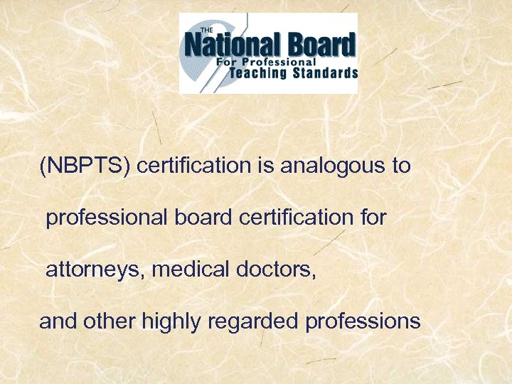 (NBPTS) certification is analogous to professional board certification for attorneys, medical doctors, and other