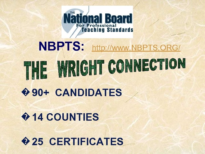NBPTS: http: //www. NBPTS. ORG/ � 90+ CANDIDATES � 14 COUNTIES � 25 CERTIFICATES
