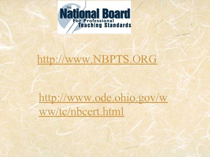 http: //www. NBPTS. ORG http: //www. ode. ohio. gov/w ww/tc/nbcert. html