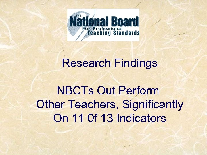 Research Findings NBCTs Out Perform Other Teachers, Significantly On 11 0 f 13 Indicators