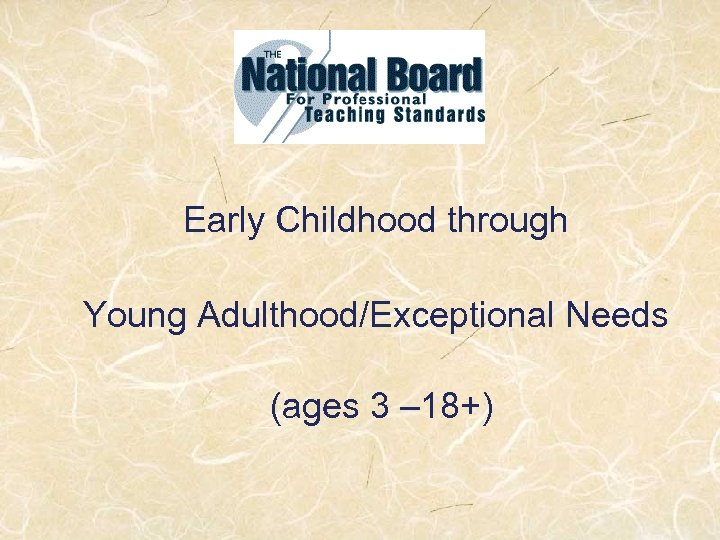 Early Childhood through Young Adulthood/Exceptional Needs (ages 3 – 18+)