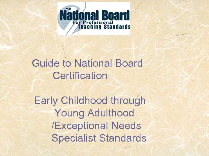 Guide to National Board Certification Early Childhood through Young Adulthood /Exceptional Needs Specialist Standards