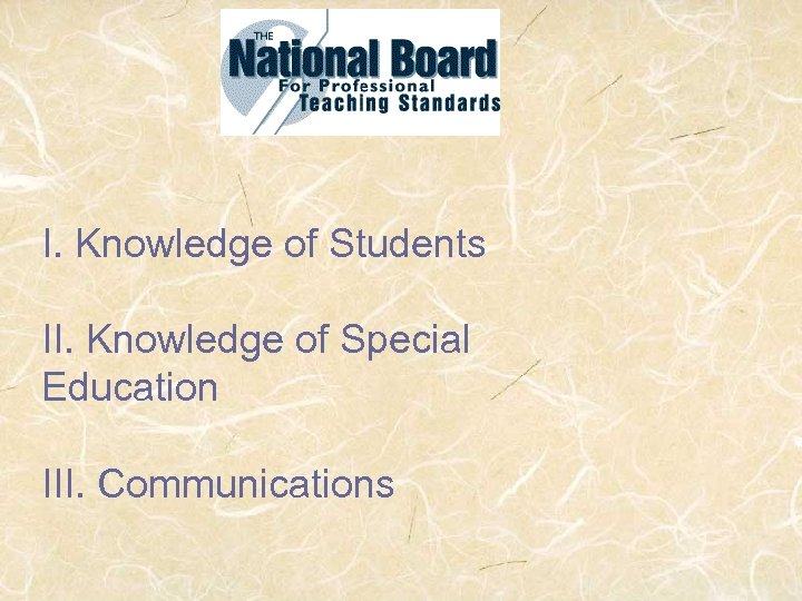 I. Knowledge of Students II. Knowledge of Special Education III. Communications