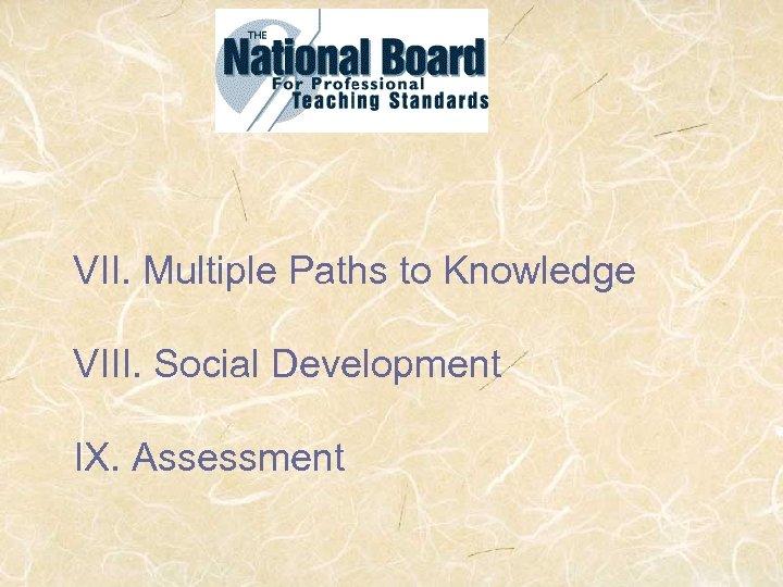VII. Multiple Paths to Knowledge VIII. Social Development IX. Assessment