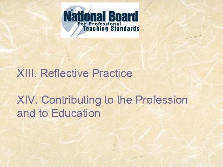 XIII. Reflective Practice XIV. Contributing to the Profession and to Education