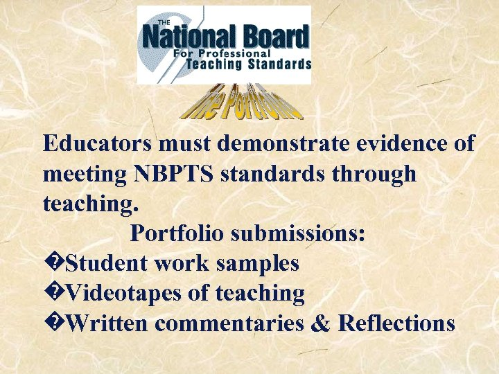 Educators must demonstrate evidence of meeting NBPTS standards through teaching. Portfolio submissions: �Student work