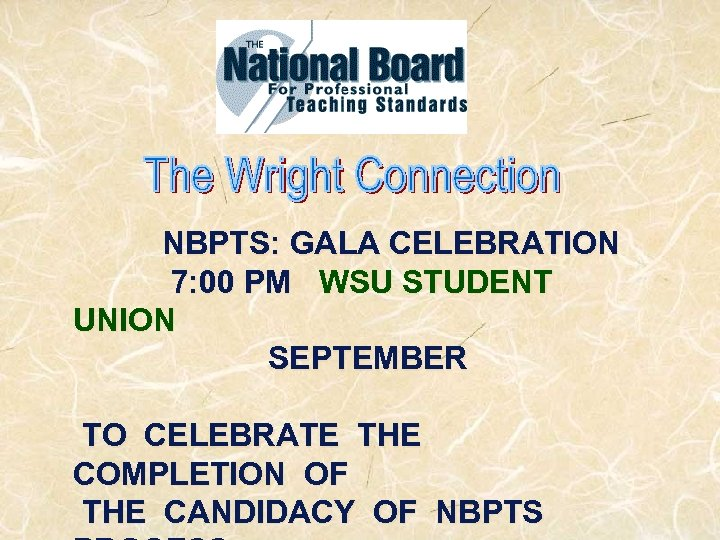 NBPTS: GALA CELEBRATION 7: 00 PM WSU STUDENT UNION SEPTEMBER TO CELEBRATE THE COMPLETION