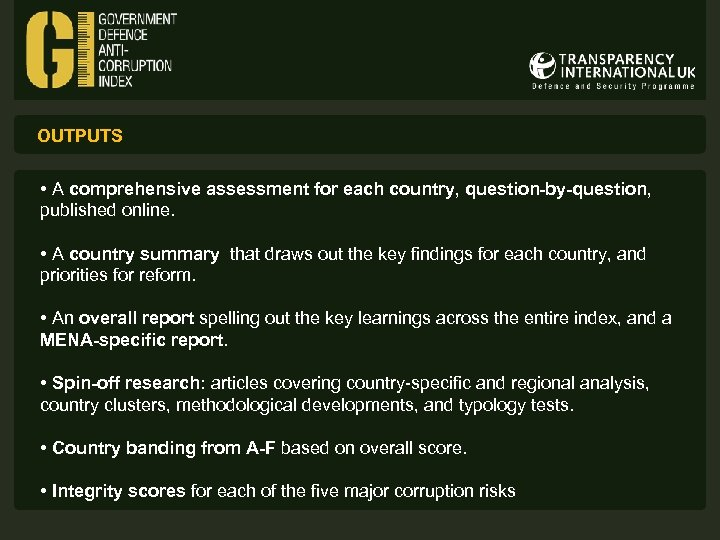 OUTPUTS • A comprehensive assessment for each country, question-by-question, published online. • A country