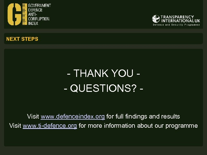 NEXT STEPS - THANK YOU - QUESTIONS? Visit www. defenceindex. org for full findings