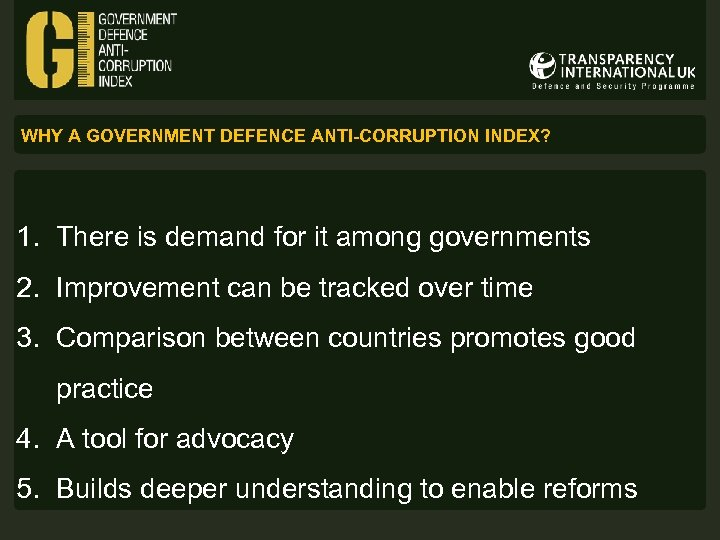 WHY A GOVERNMENT DEFENCE ANTI-CORRUPTION INDEX? 1. There is demand for it among governments