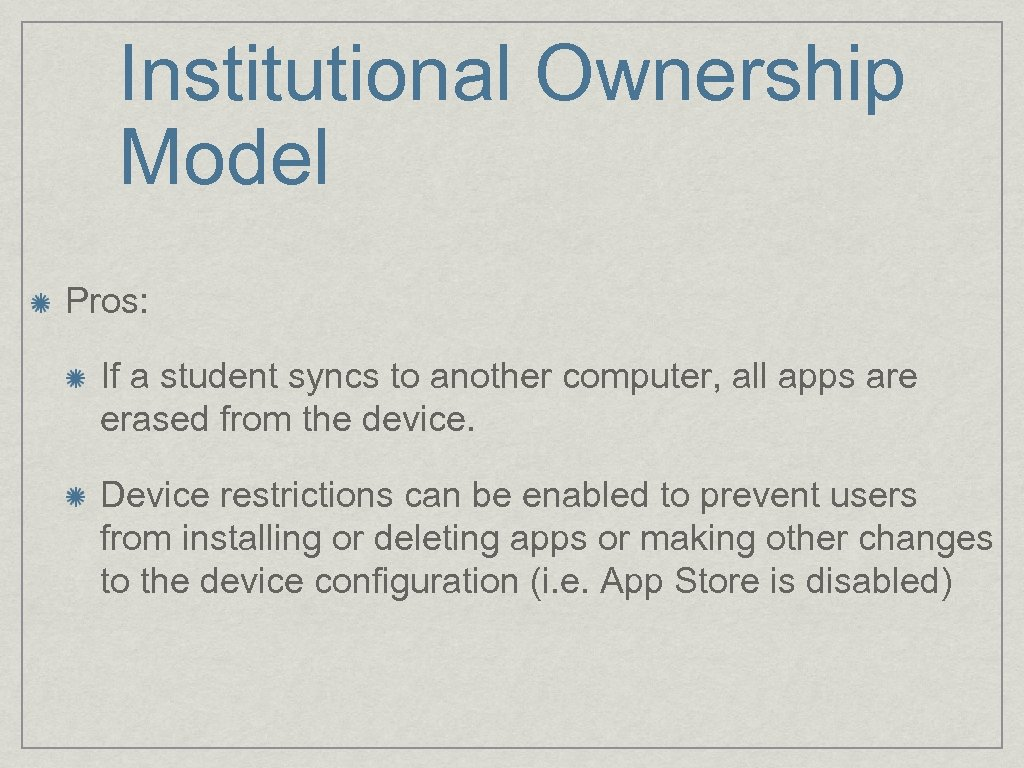 Institutional Ownership Model Pros: If a student syncs to another computer, all apps are