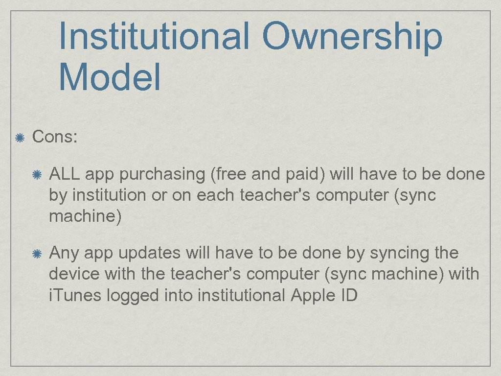 Institutional Ownership Model Cons: ALL app purchasing (free and paid) will have to be