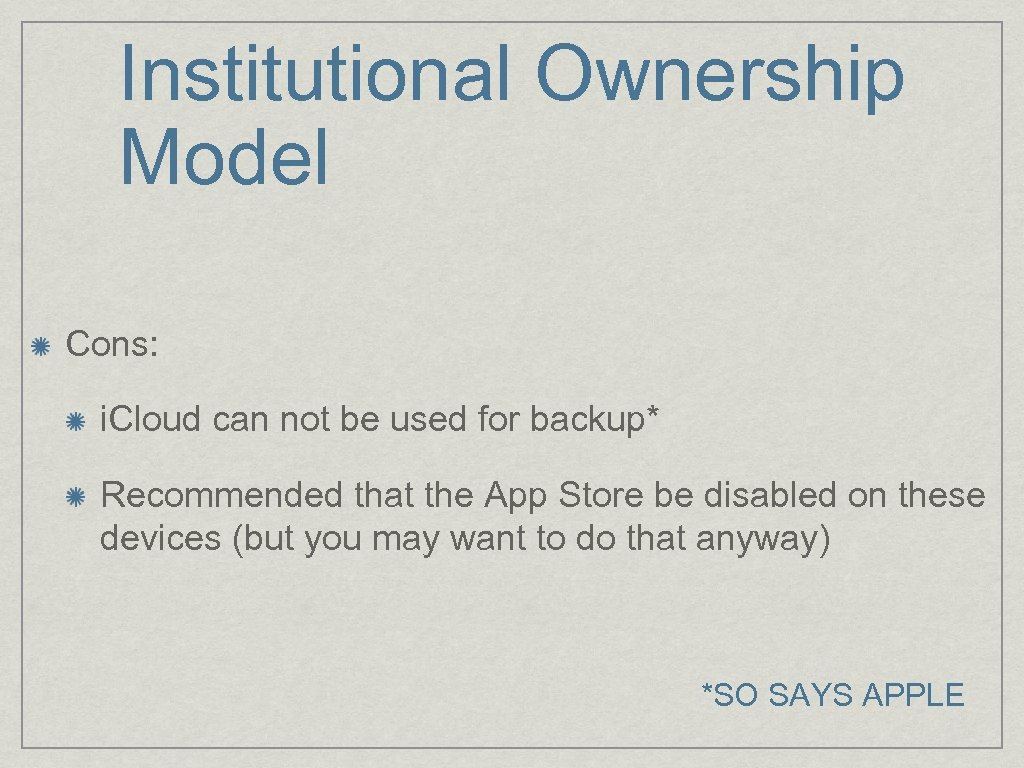 Institutional Ownership Model Cons: i. Cloud can not be used for backup* Recommended that