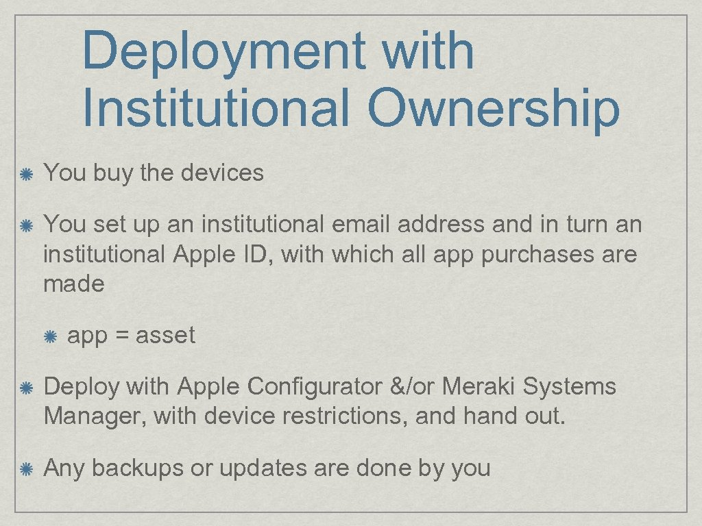 Deployment with Institutional Ownership You buy the devices You set up an institutional email