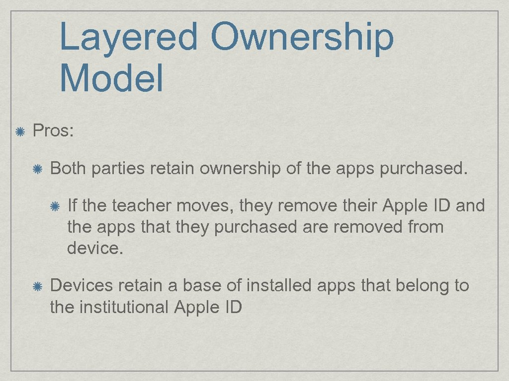 Layered Ownership Model Pros: Both parties retain ownership of the apps purchased. If the