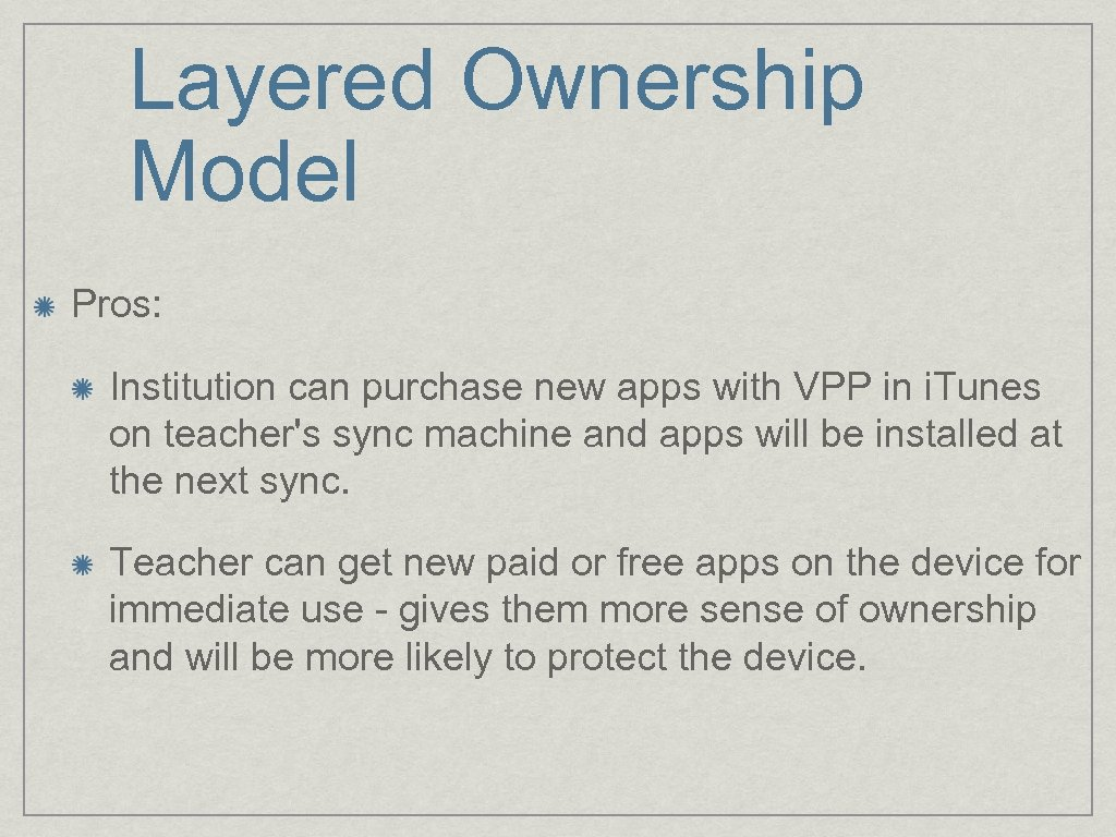 Layered Ownership Model Pros: Institution can purchase new apps with VPP in i. Tunes