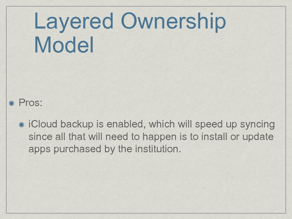 Layered Ownership Model Pros: i. Cloud backup is enabled, which will speed up syncing