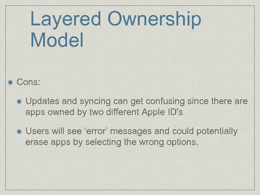 Layered Ownership Model Cons: Updates and syncing can get confusing since there apps owned