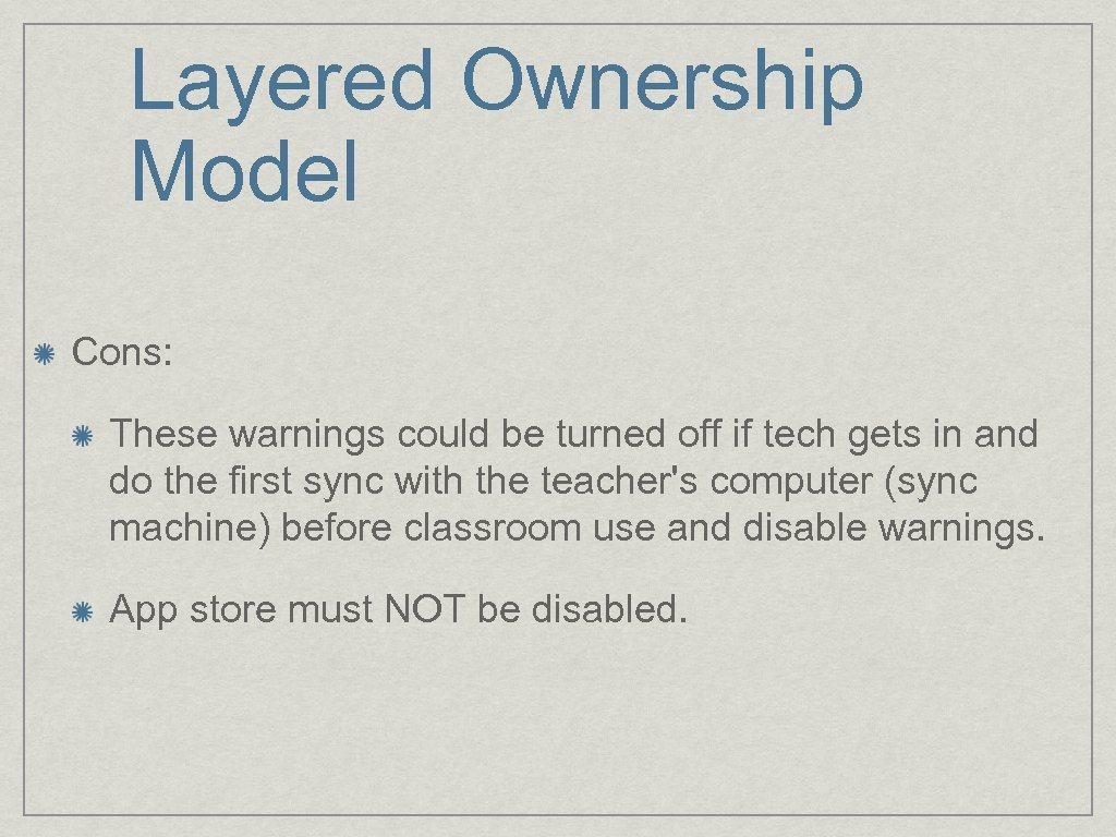 Layered Ownership Model Cons: These warnings could be turned off if tech gets in