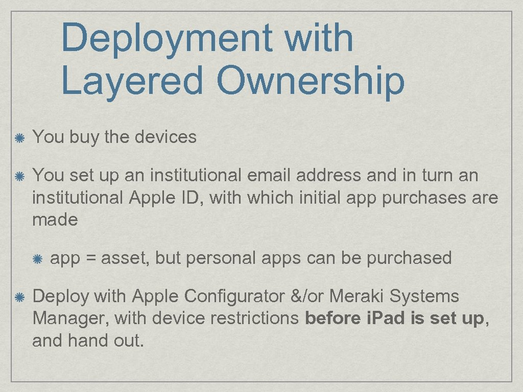 Deployment with Layered Ownership You buy the devices You set up an institutional email